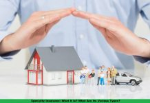 Specialty Insurance: What It Is? What Are Its Various Types?